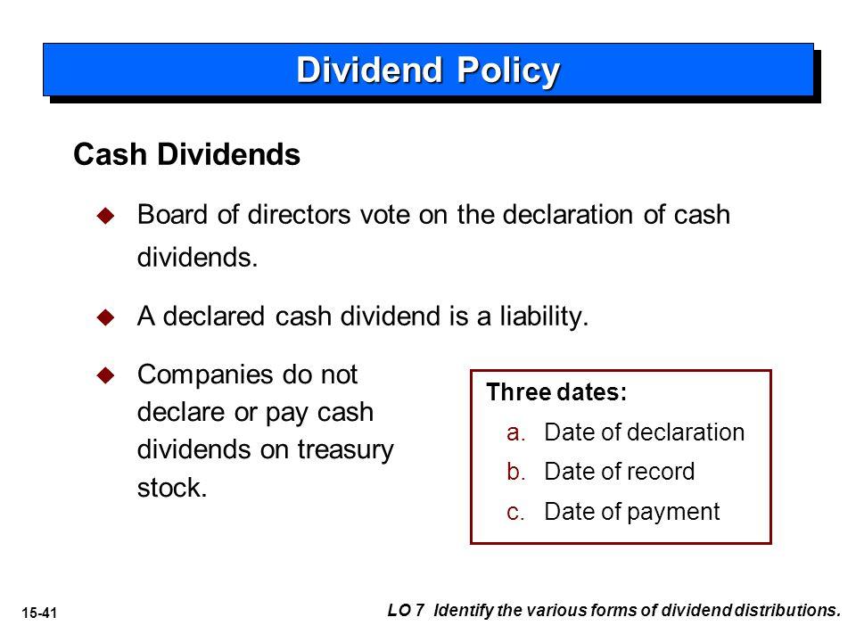 15-41 Cash Dividends   Board of directors vote on the declaration of cash dividends.