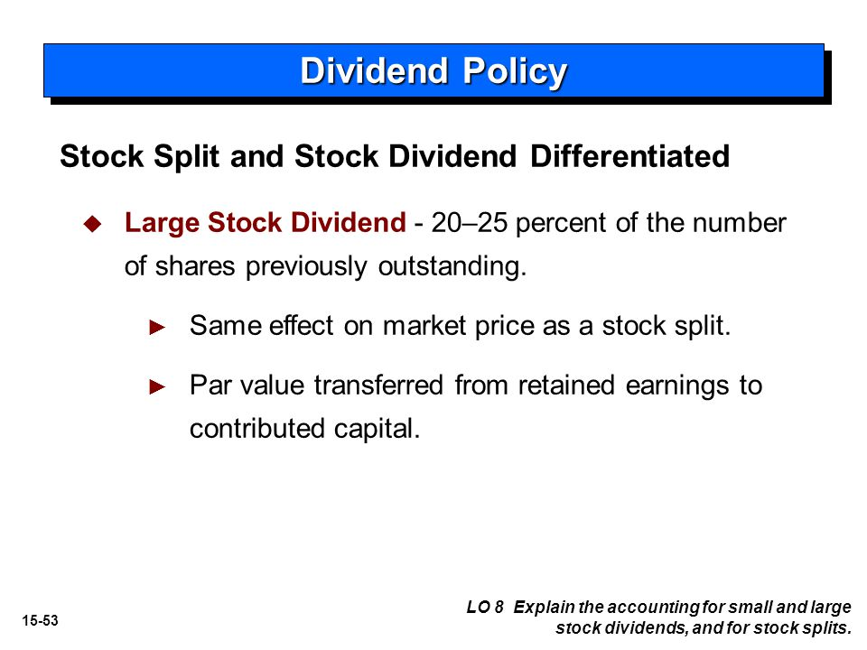 15-53 Stock Split and Stock Dividend Differentiated Dividend Policy   Large Stock Dividend - 20–25 percent of the number of shares previously outstanding.
