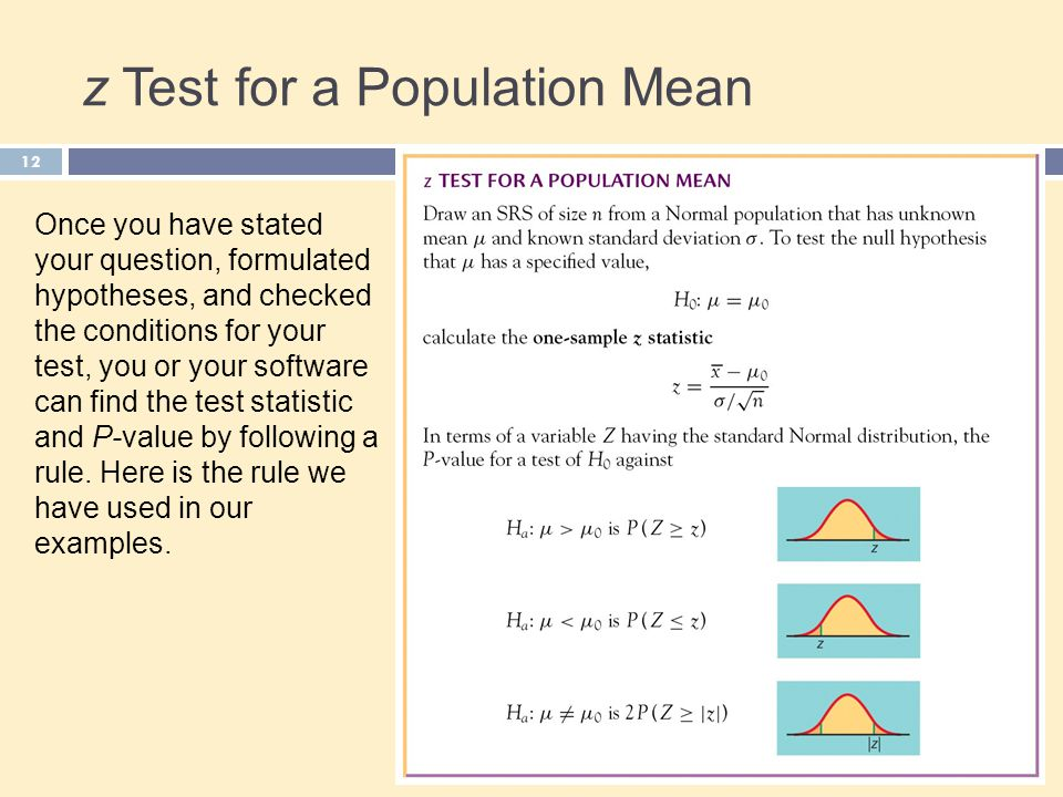 12 z Test for a Population Mean Once you have stated your question, formulated hypotheses, and checked the conditions for your test, you or your software can find the test statistic and P-value by following a rule.