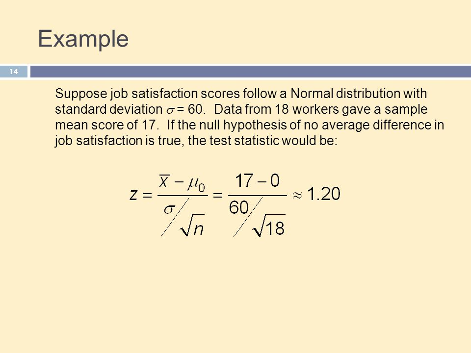 14 Example Suppose job satisfaction scores follow a Normal distribution with standard deviation  = 60.