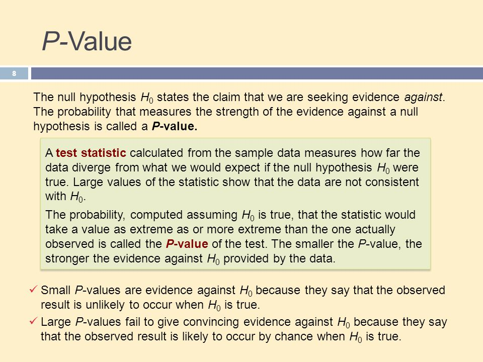 P-Value 8 The null hypothesis H 0 states the claim that we are seeking evidence against.