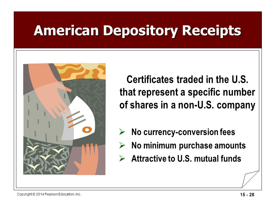 15 - 28 Copyright © 2014 Pearson Education, Inc. American Depository Receipts Certificates traded in the U.S. that represent a specific number of shar