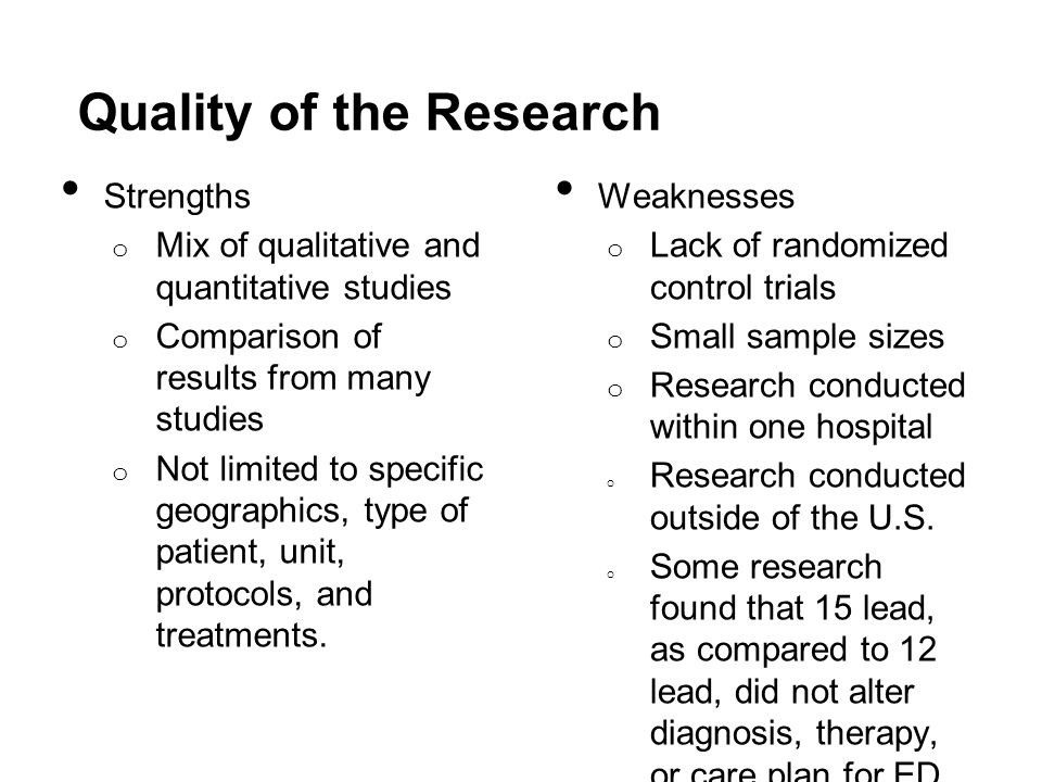 Quality of the Research Strengths o Mix of qualitative and quantitative studies o Comparison of results from many studies o Not limited to specific ge