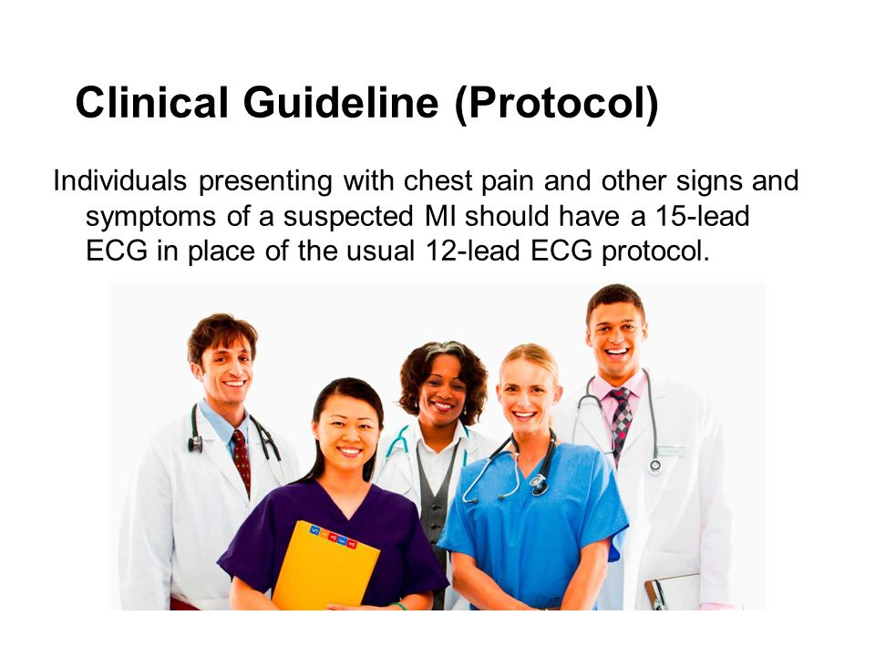 Clinical Guideline (Protocol) Individuals presenting with chest pain and other signs and symptoms of a suspected MI should have a 15-lead ECG in place
