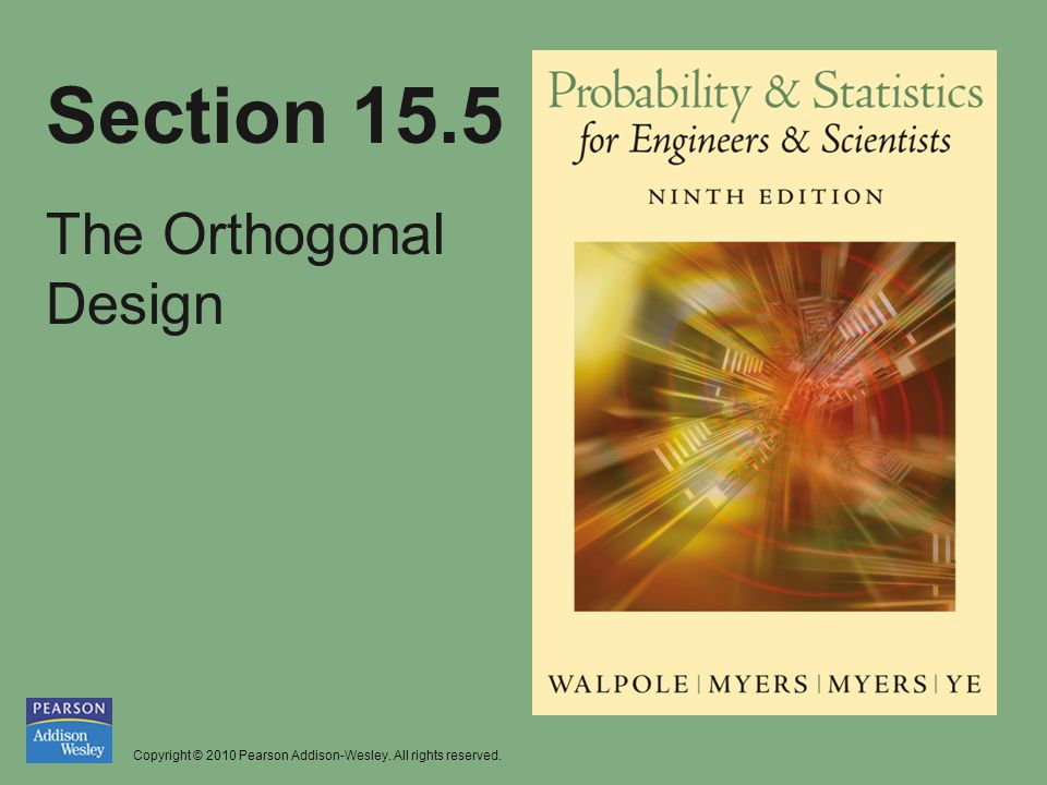 Copyright © 2010 Pearson Addison-Wesley. All rights reserved. Section 15.5 The Orthogonal Design