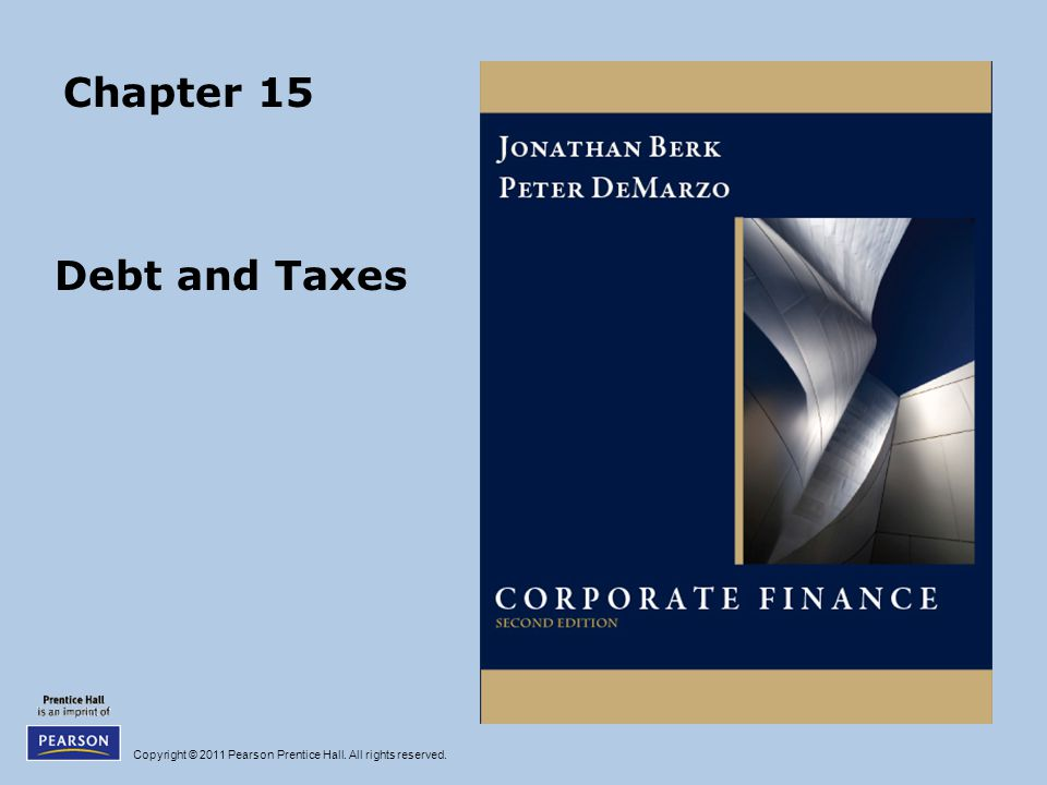 Copyright © 2011 Pearson Prentice Hall. All rights reserved. Chapter 15 Debt and Taxes