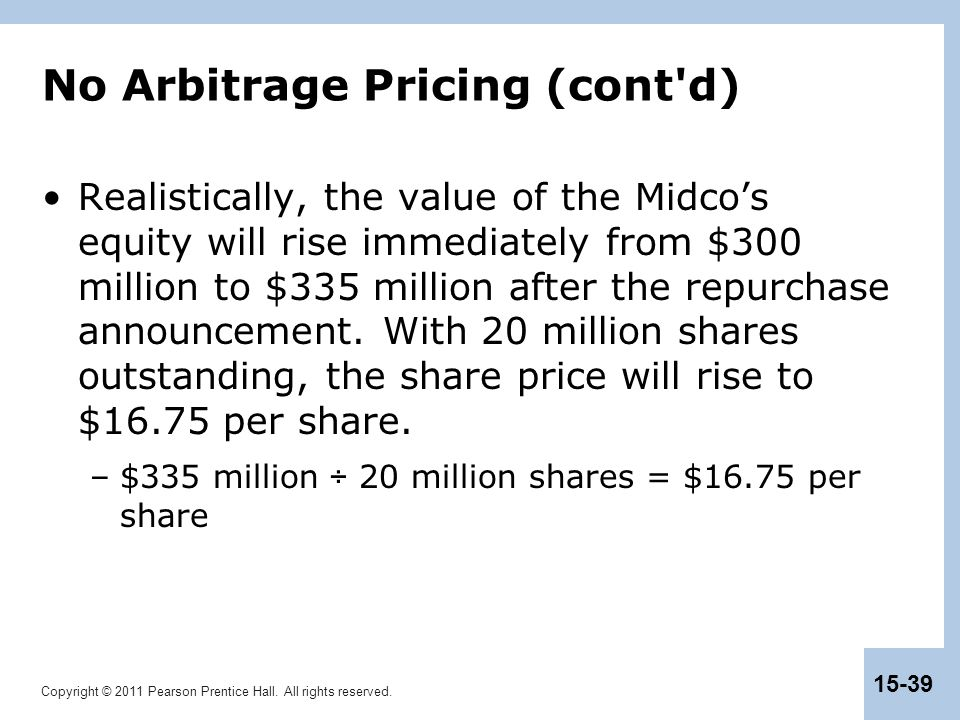 Copyright © 2011 Pearson Prentice Hall. All rights reserved. 15-39 No Arbitrage Pricing (cont'd) Realistically, the value of the Midco's equity will r