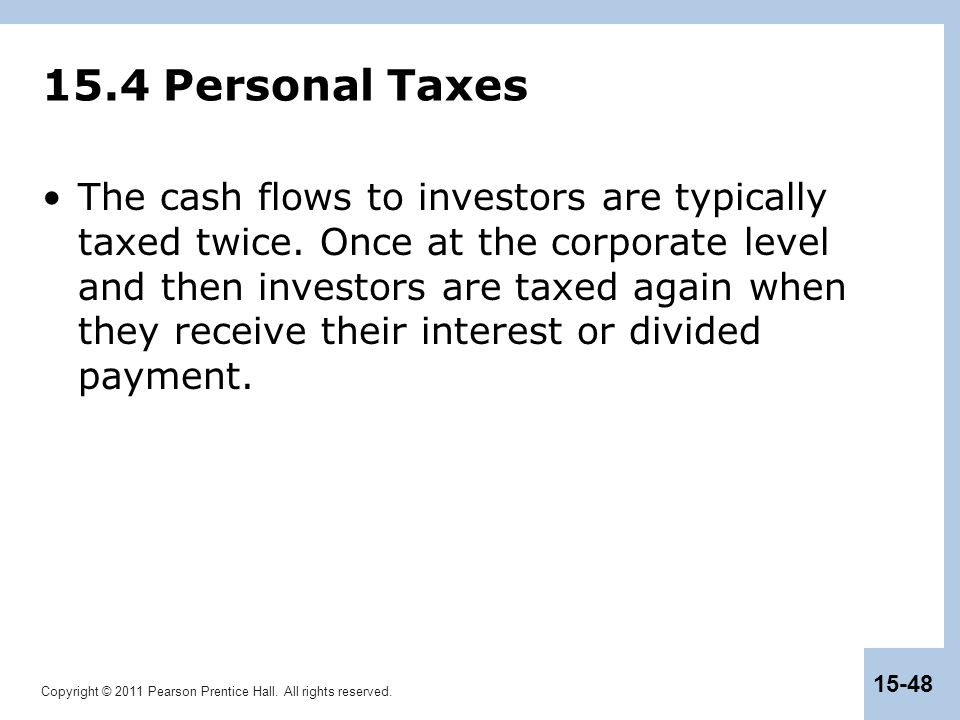 Copyright © 2011 Pearson Prentice Hall. All rights reserved. 15-48 15.4 Personal Taxes The cash flows to investors are typically taxed twice. Once at