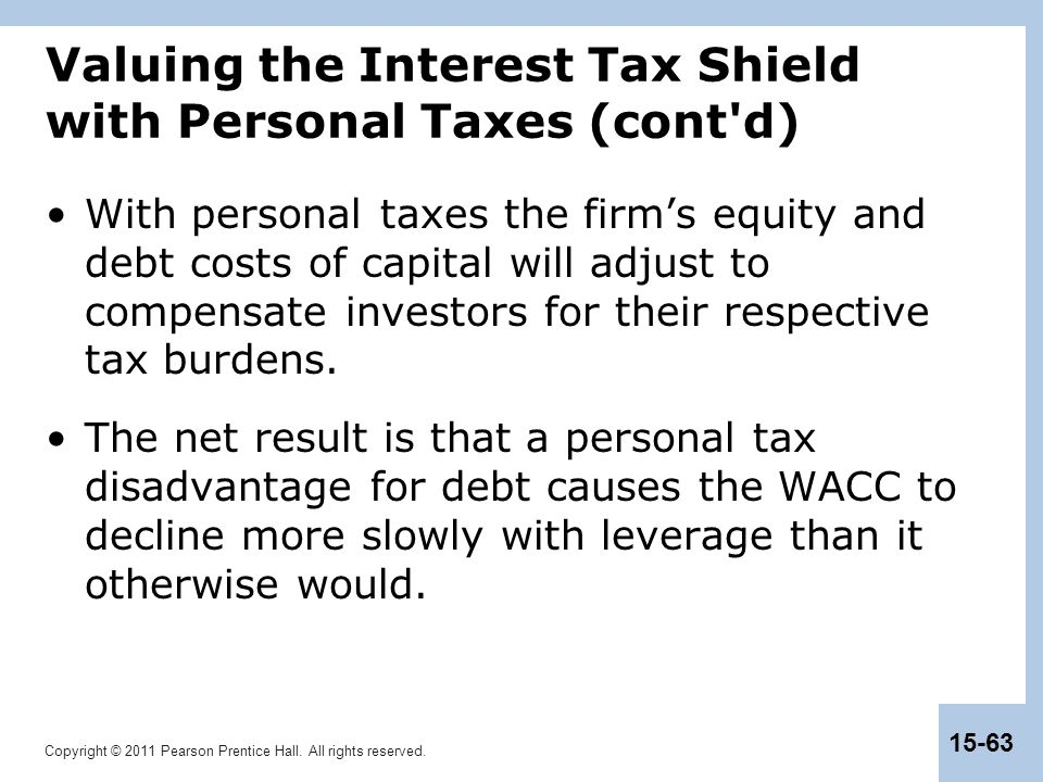 Copyright © 2011 Pearson Prentice Hall. All rights reserved. 15-63 Valuing the Interest Tax Shield with Personal Taxes (cont'd) With personal taxes th