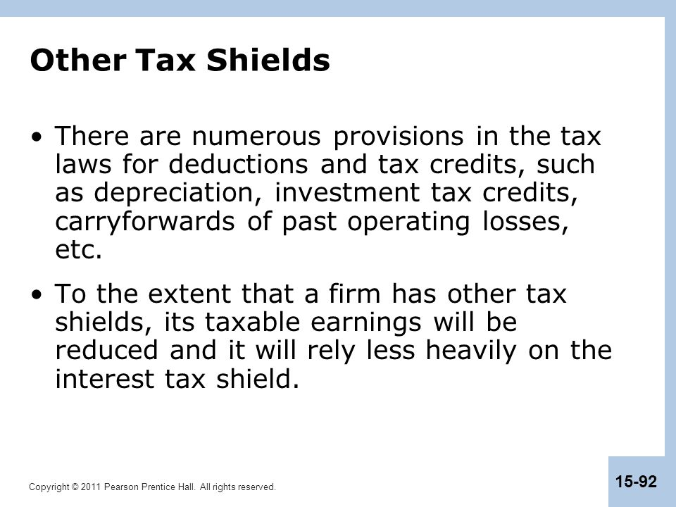 Copyright © 2011 Pearson Prentice Hall. All rights reserved. 15-92 Other Tax Shields There are numerous provisions in the tax laws for deductions and