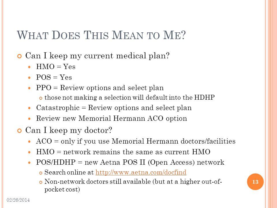 W HAT D OES T HIS M EAN TO M E . Can I keep my current medical plan.