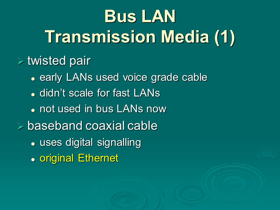 Bus LAN Transmission Media (1)  twisted pair early LANs used voice grade cable early LANs used voice grade cable didn't scale for fast LANs didn't sc