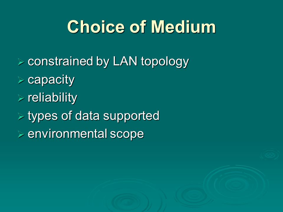 Choice of Medium  constrained by LAN topology  capacity  reliability  types of data supported  environmental scope