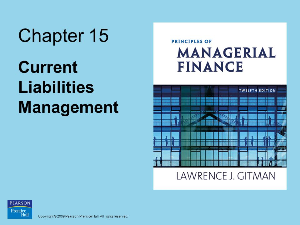 Copyright © 2009 Pearson Prentice Hall. All rights reserved. Chapter 15 Current Liabilities Management