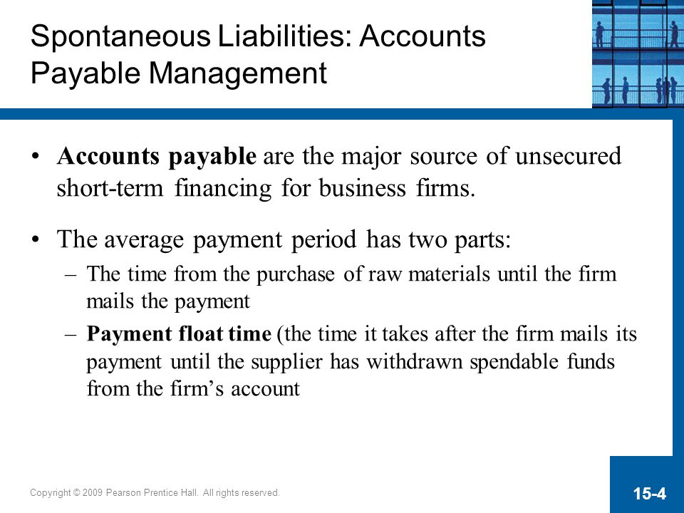Copyright © 2009 Pearson Prentice Hall. All rights reserved. 15-4 Spontaneous Liabilities: Accounts Payable Management Accounts payable are the major