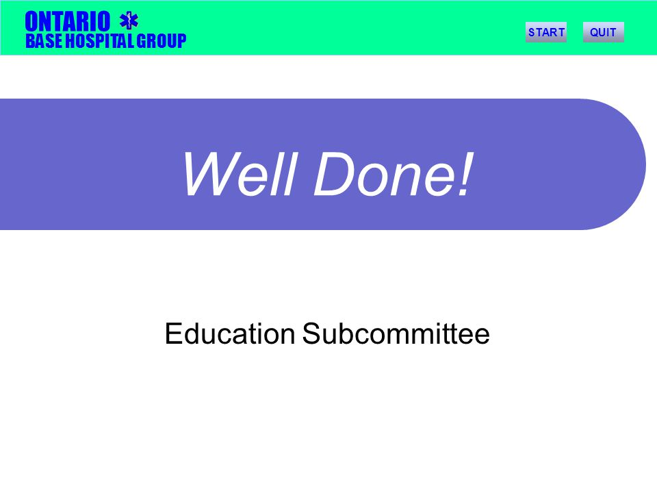 BASE HOSPITAL GROUP ONTARIO Well Done! Education Subcommittee STARTQUIT