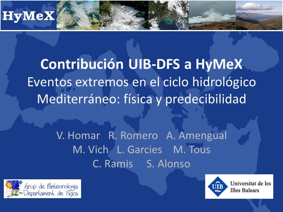 Contribución UIB-DFS a HyMeX Eventos extremos en el ciclo hidrológico Mediterráneo: física y predecibilidad V.