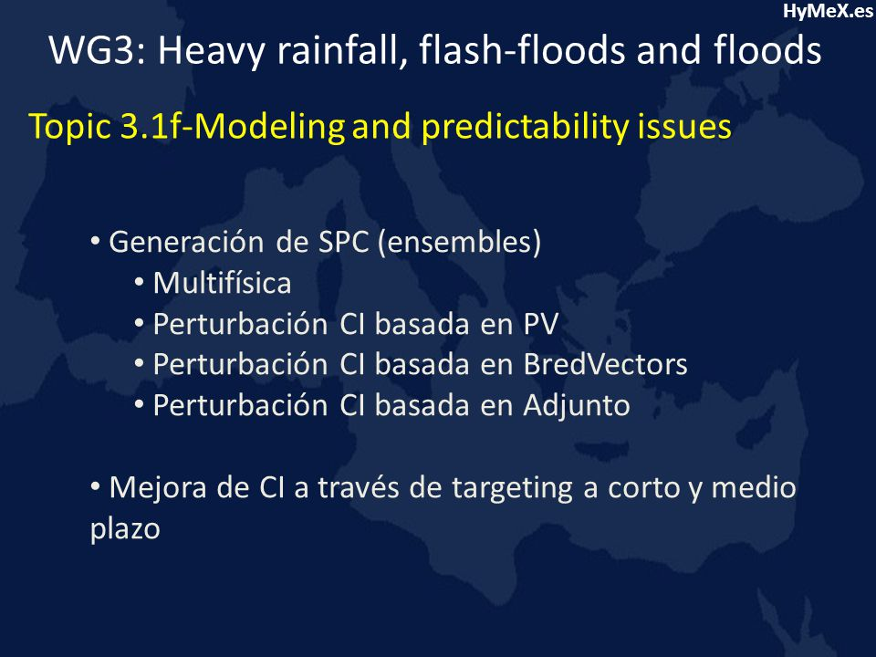 HyMeX.es WG3: Heavy rainfall, flash-floods and floods Topic 3.1f-Modeling and predictability issues Generación de SPC (ensembles) Multifísica Perturba