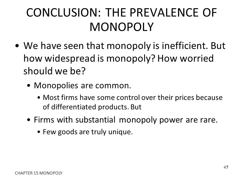 CONCLUSION: THE PREVALENCE OF MONOPOLY We have seen that monopoly is inefficient. But how widespread is monopoly? How worried should we be? Monopolies