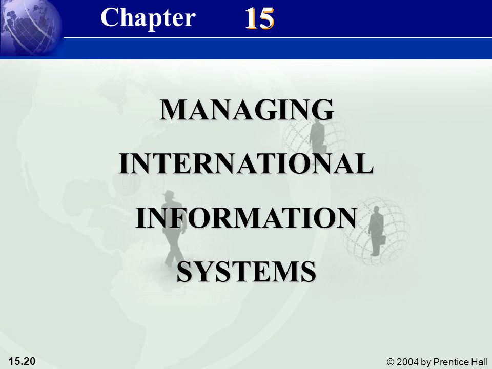 15.20 © 2004 by Prentice Hall Management Information Systems 8/e Chapter 15 Managing International Information Systems 15 MANAGINGINTERNATIONALINFORMATIONSYSTEMS Chapter