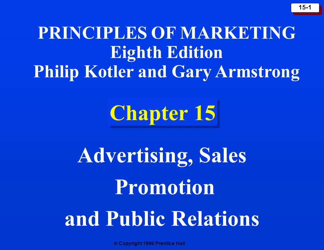  Copyright 1999 Prentice Hall 15-1 Chapter 15 Advertising, Sales Promotion and Public Relations PRINCIPLES OF MARKETING Eighth Edition Philip Kotler and Gary Armstrong