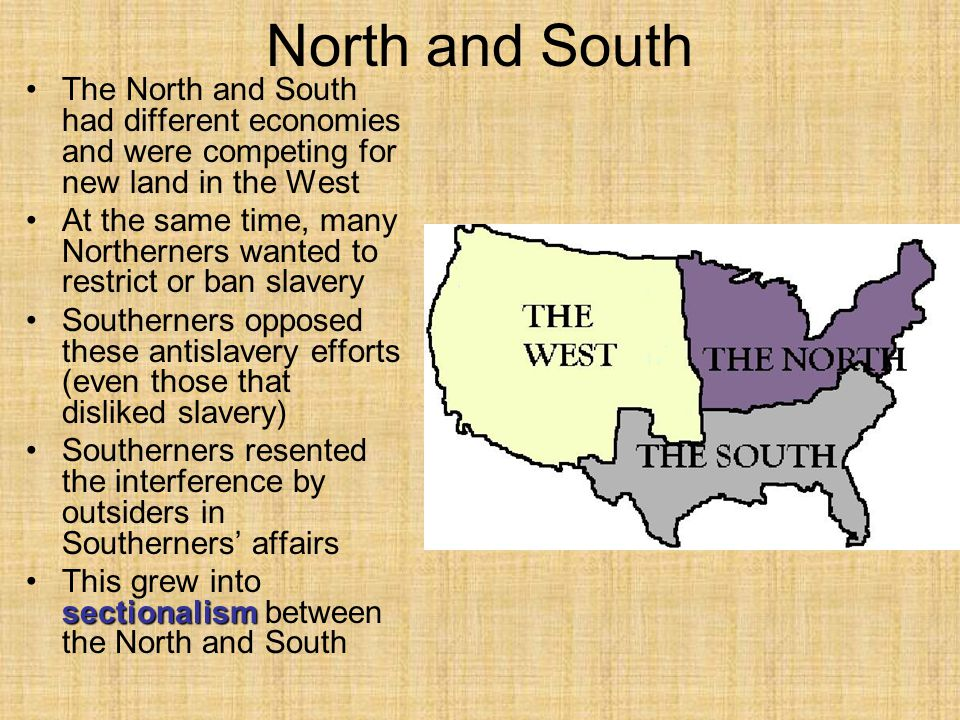 North and South The North and South had different economies and were competing for new land in the West At the same time, many Northerners wanted to r