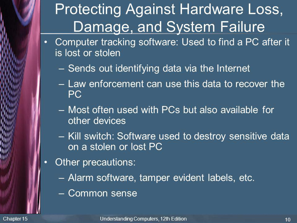 Chapter 15 Understanding Computers, 12th Edition 10 Protecting Against Hardware Loss, Damage, and System Failure Computer tracking software: Used to f
