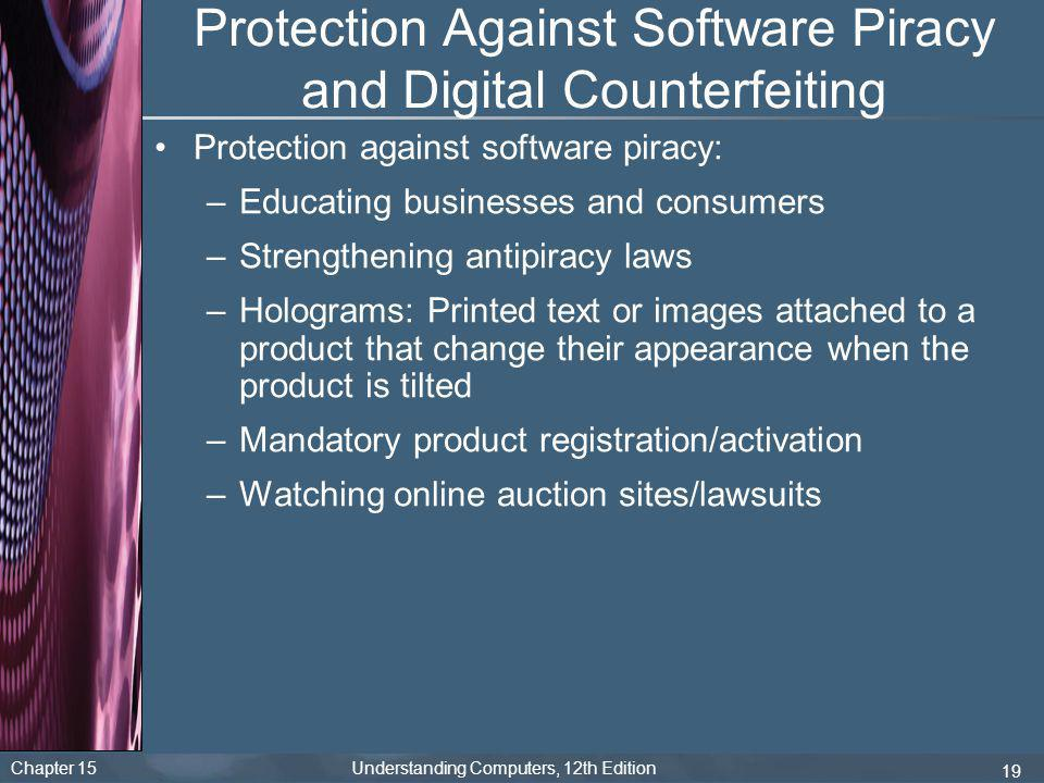 Chapter 15 Understanding Computers, 12th Edition 19 Protection Against Software Piracy and Digital Counterfeiting Protection against software piracy: