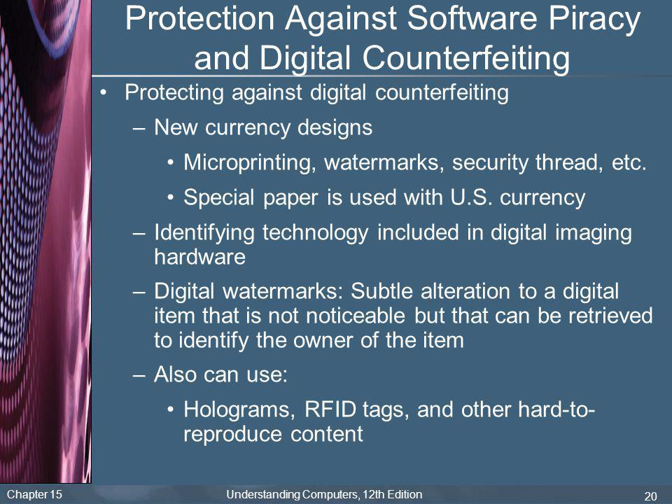 Chapter 15 Understanding Computers, 12th Edition 20 Protection Against Software Piracy and Digital Counterfeiting Protecting against digital counterfe
