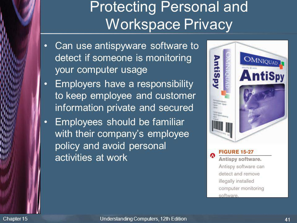 Chapter 15 Understanding Computers, 12th Edition 41 Protecting Personal and Workspace Privacy Can use antispyware software to detect if someone is mon