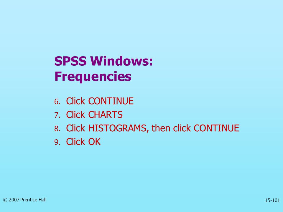 © 2007 Prentice Hall 15-101 SPSS Windows: Frequencies 6.