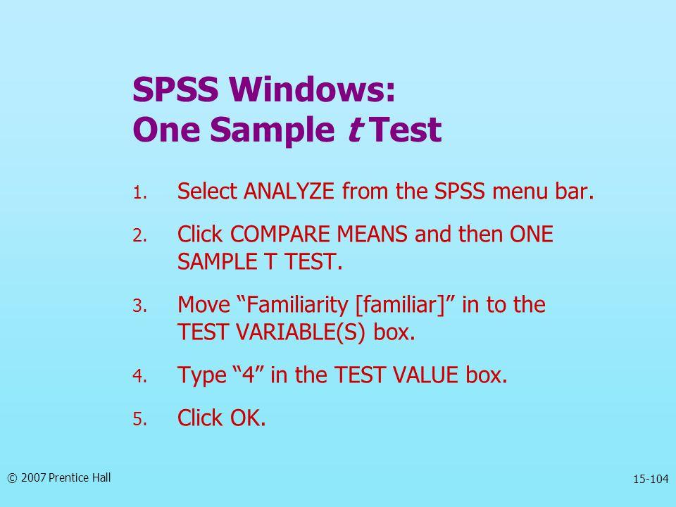 © 2007 Prentice Hall 15-104 SPSS Windows: One Sample t Test 1.