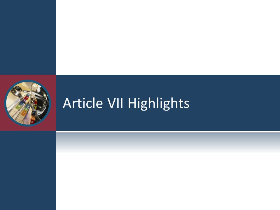 Article VII Highlights