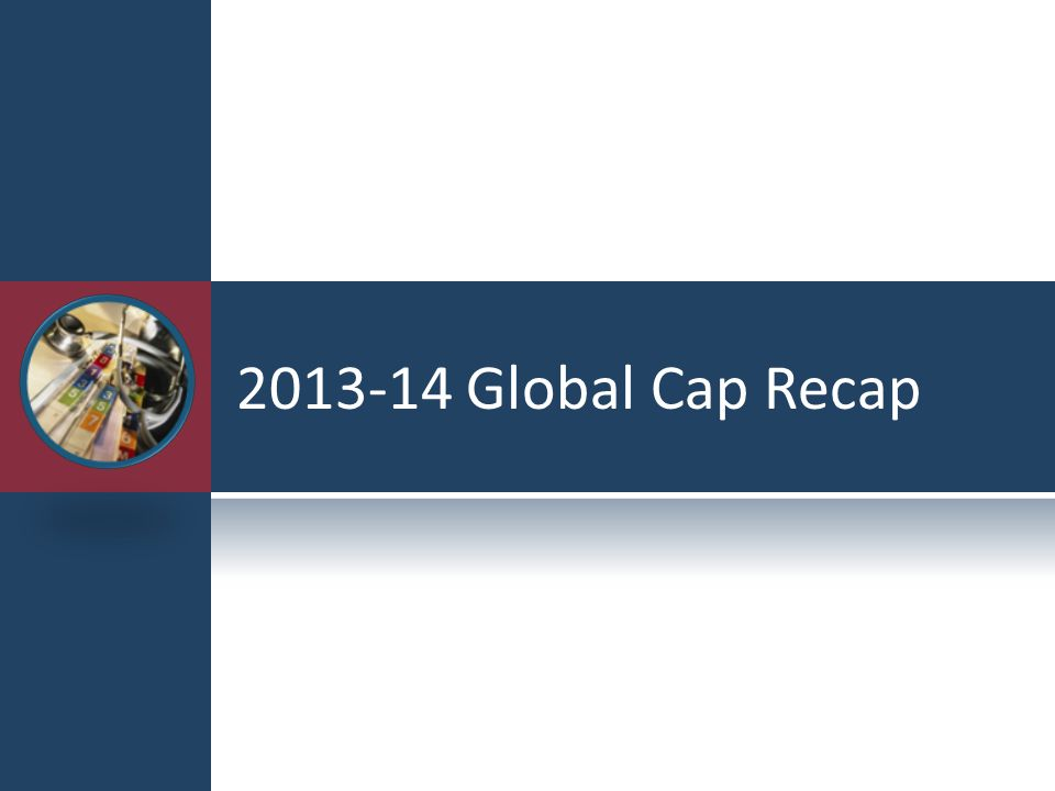 2013-14 Global Cap Recap