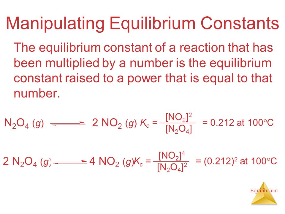 Equilibrium Manipulating Equilibrium Constants The equilibrium constant of a reaction that has been multiplied by a number is the equilibrium constant raised to a power that is equal to that number.