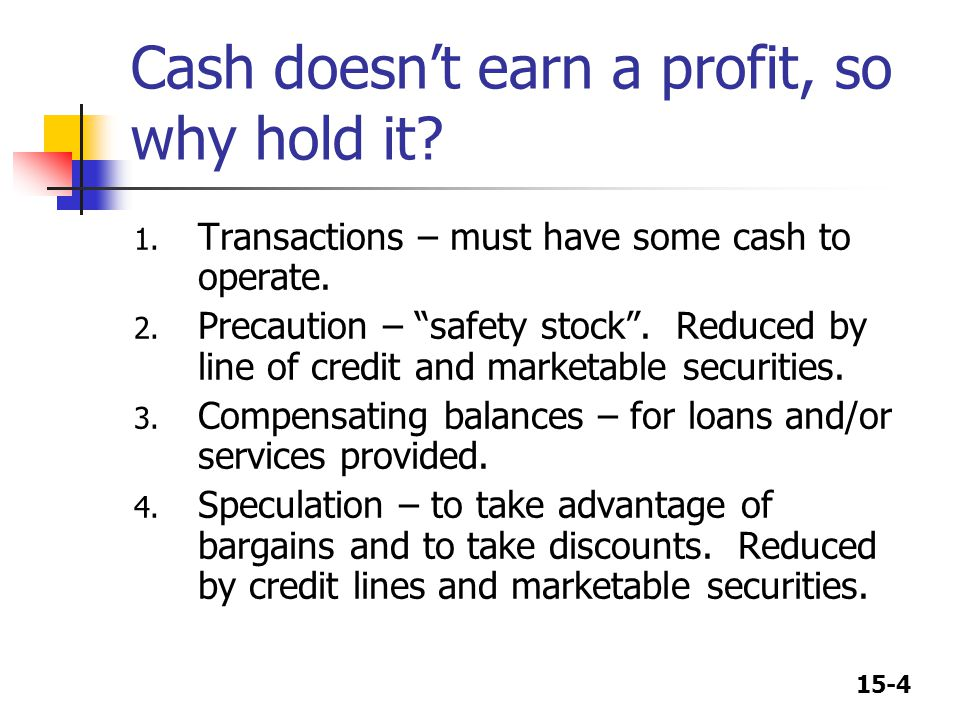 15-4 Cash doesn't earn a profit, so why hold it. 1.