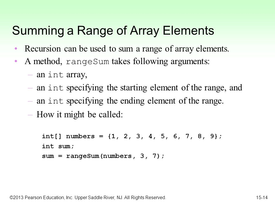 ©2013 Pearson Education, Inc. Upper Saddle River, NJ. All Rights Reserved. 15-14 Summing a Range of Array Elements Recursion can be used to sum a rang
