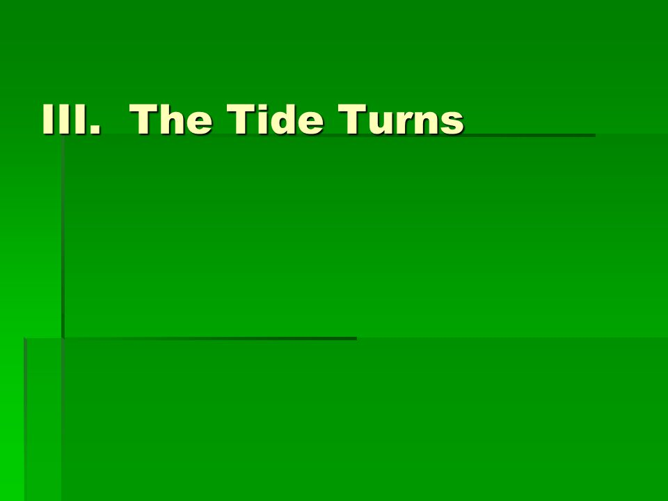 III. The Tide Turns