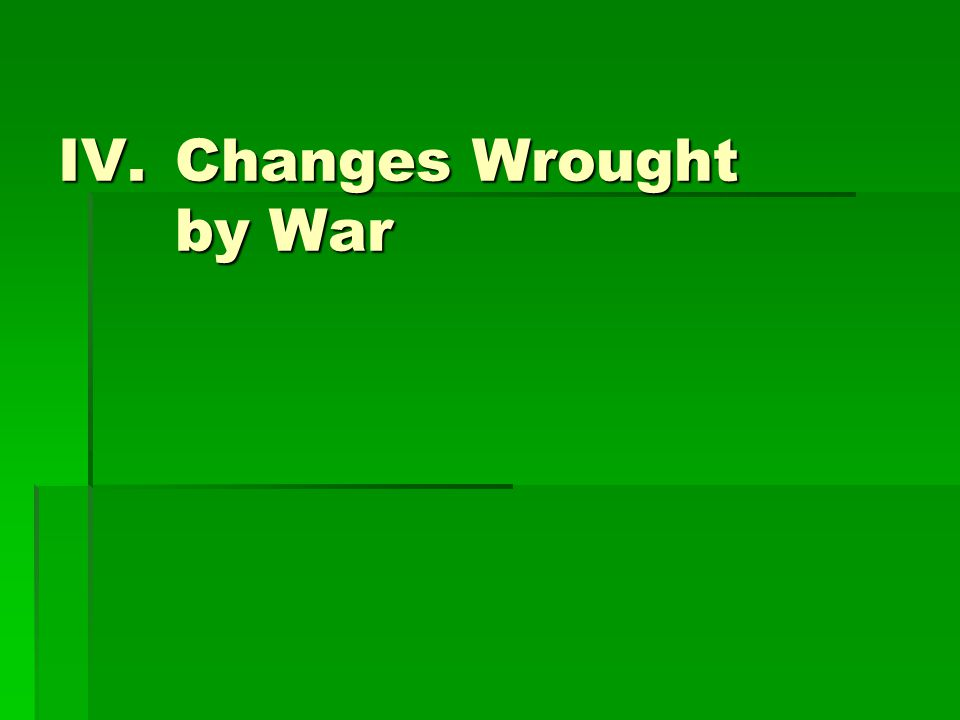 IV.Changes Wrought by War