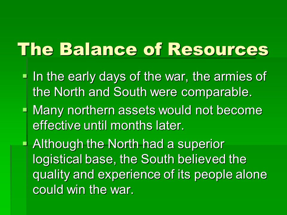 The Balance of Resources  In the early days of the war, the armies of the North and South were comparable.