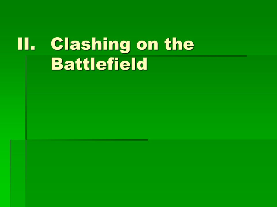 II.Clashing on the Battlefield