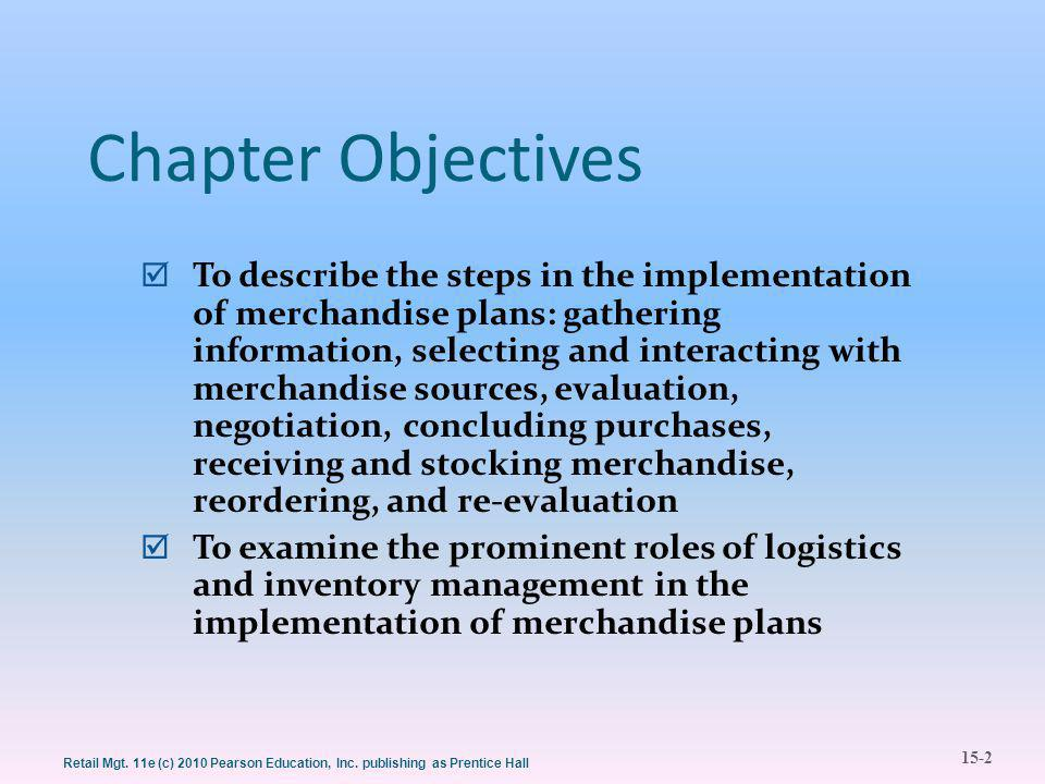 15-2 Retail Mgt. 11e (c) 2010 Pearson Education, Inc. publishing as Prentice Hall Chapter Objectives  To describe the steps in the implementation of