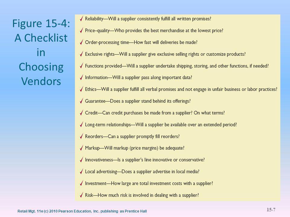 15-7 Retail Mgt. 11e (c) 2010 Pearson Education, Inc. publishing as Prentice Hall Figure 15-4: A Checklist in Choosing Vendors