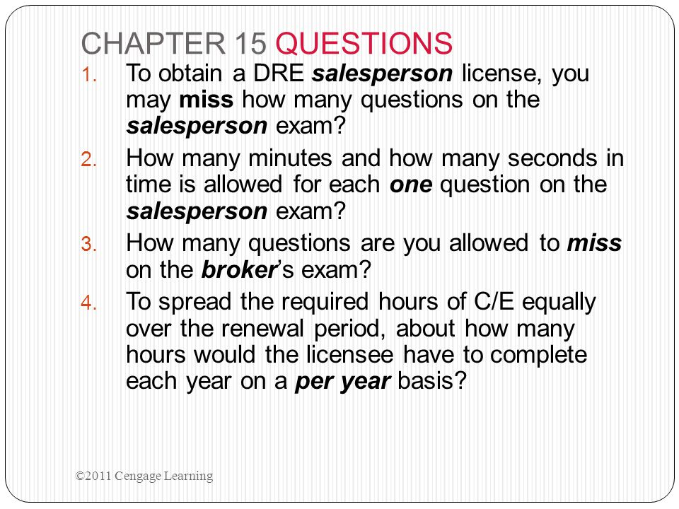 CHAPTER 15 QUESTIONS 1. To obtain a DRE salesperson license, you may miss how many questions on the salesperson exam? 2. How many minutes and how many