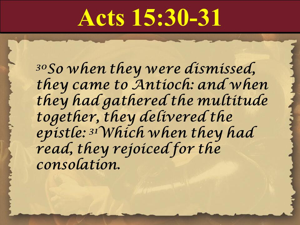 Acts 15:30-31 30 So when they were dismissed, they came to Antioch: and when they had gathered the multitude together, they delivered the epistle: 31