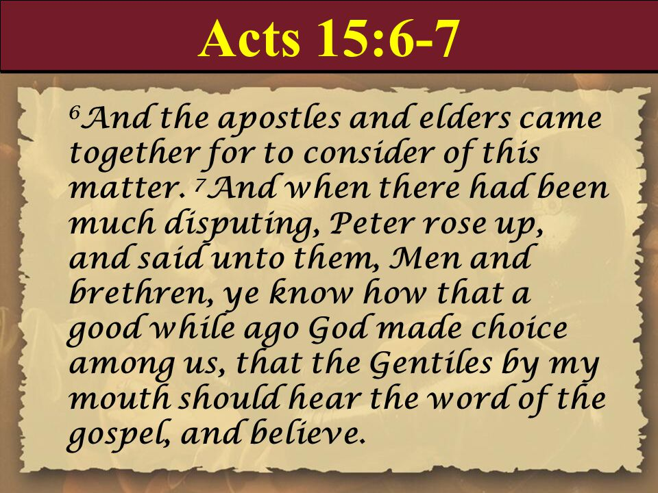 Acts 15:24 Forasmuch as we have heard, that certain which went out from us have troubled you with words, subverting your souls, saying, Ye must be circumcised, and keep the law: to whom we gave no such commandment: