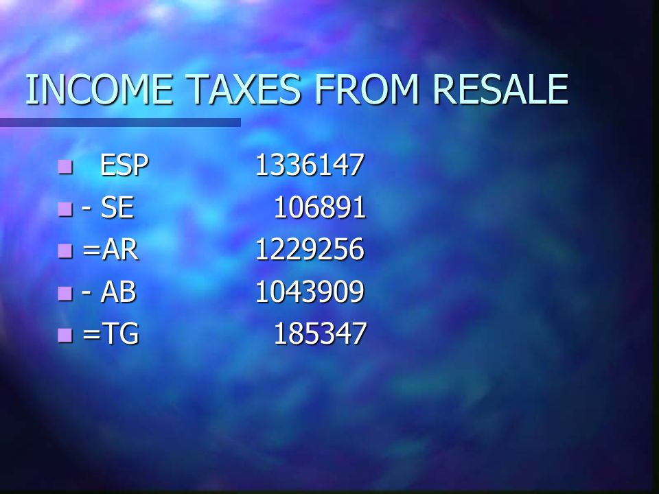 INCOME TAXES FROM RESALE ESP1336147 ESP1336147 - SE 106891 - SE 106891 =AR1229256 =AR1229256 - AB1043909 - AB1043909 =TG 185347 =TG 185347
