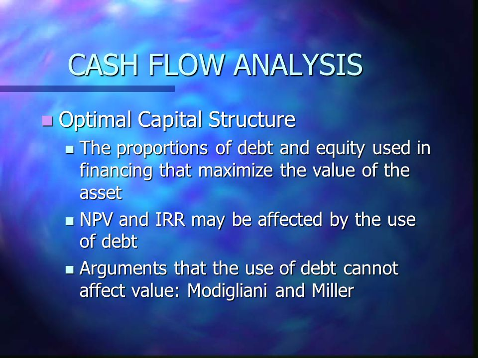 CASH FLOW ANALYSIS Optimal Capital Structure Optimal Capital Structure The proportions of debt and equity used in financing that maximize the value of