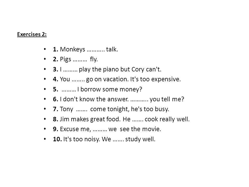 Exercises 2: 1. Monkeys ……….. talk. 2. Pigs ……… fly.
