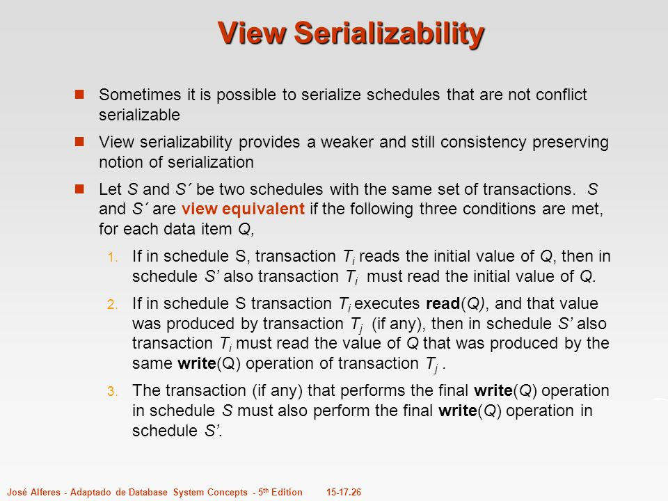 15-17.26José Alferes - Adaptado de Database System Concepts - 5 th Edition View Serializability Sometimes it is possible to serialize schedules that a